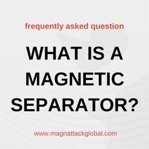 FAQ - What is a Magnetic Separator?