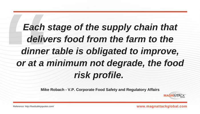 """Each stage of the supply chain that delivers food from the farm to the dinner table is obligated to improve, or at a minimum not degrade, the food risk profile."" - Mike Robach, V.P. Corporate Food Safety and Regulatory Affairs."